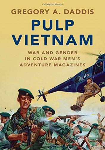 Compare Textbook Prices for Pulp Vietnam: War and Gender in Cold War Men's Adventure Magazines Military, War, and Society in Modern American History  ISBN 9781108493505 by Daddis, Gregory A.