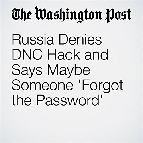 Russia Denies DNC Hack and Says Maybe Someone 'Forgot the Password' cover art