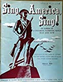 Sing America, Sing!: An Album of 17 Favorite Patriotic Songs Old and New. Dedicated to the Cause of Victory for the United States and Its Allies, the Other United Nations (For Piano and Vocal)