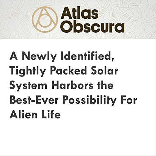 A Newly Identified, Tightly Packed Solar System Harbors the Best-Ever Possibility for Alien Life audiobook cover art