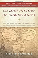 The Lost History of Christianity: The Thousand-Year Golden Age of the Church in the Middle East, Africa, and Asia-and How It Died by Philip Jenkins(2009-11-03)