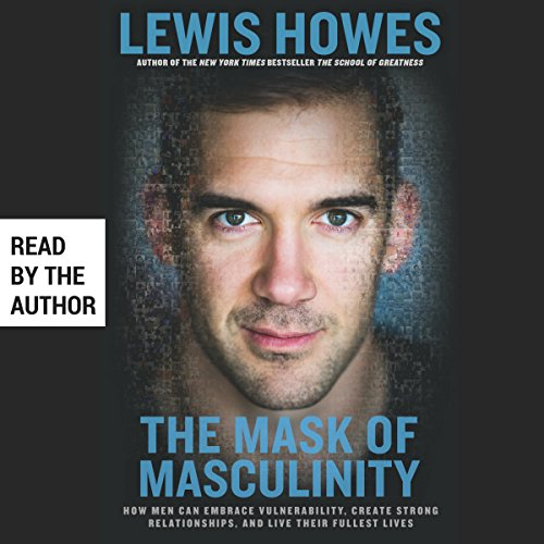 The Mask of Masculinity     How Men Can Embrace Vulnerability, Create Strong Relationships, and Live Their Fullest Lives              By:                                                                                                                                 Lewis Howes                               Narrated by:                                                                                                                                 Lewis Howes                      Length: 6 hrs and 42 mins     1,291 ratings     Overall 4.6