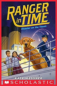Disaster on the Titanic (Ranger in Time #9) by [Kate Messner, Kelley McMorris]