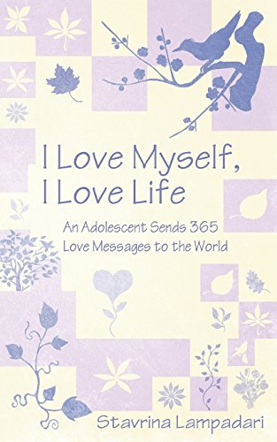 I Love Myself, I Love Life: An Adolescent Sends 365 Love Messages to the World by Stavrina Lampadari (2010-09-17)