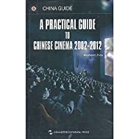 A Practical Guide to Chinese Cinema 2002-2012