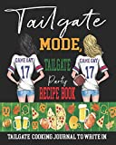 Tailgate Mode, Tailgate Party Recipe Book   Tailgate  Cooking Journal to Write In: Blank Tailgate Recipe Book   Blank Recipe Book   Recipe Book to Write In   Football Tailgating Recipes