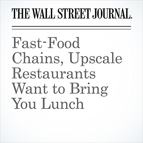 Fast-Food Chains, Upscale Restaurants Want to Bring You Lunch copertina