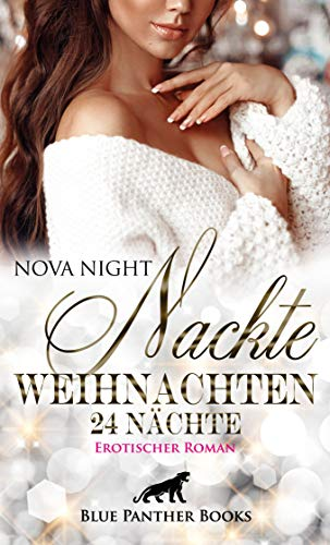 Nackte Weihnachten - 24 Nächte   Erotischer Roman: Spannungsgeladene Szenen, die das erotische Kopfkino zum Laufen bringen ...