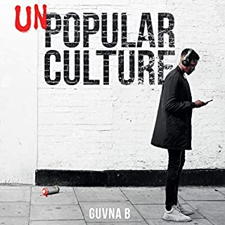 Unpopular Culture                   By:                                                                                                                                 Guvna B                               Narrated by:                                                                                                                                 Guvna B                      Length: 2 hrs and 40 mins     10 ratings     Overall 4.9