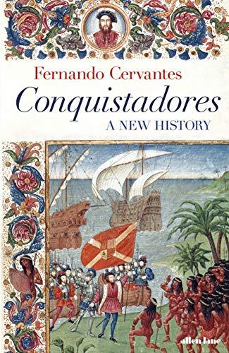 Conquistadors: A New History