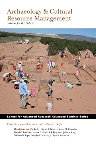 Archaeology and Cultural Resource Management: Visions for the Future (School for Advanced Research Advanced Seminar Seri