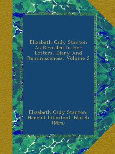 Elizabeth Cady Stanton As Revealed In Her Letters, Diary And Reminiscences, Volume 2