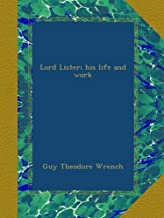 Lord Lister; his life and work