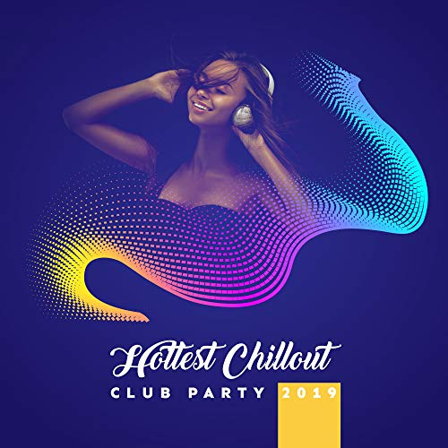 Hottest Chillout Club Party 2019 – Best Mix of Chill Out EDM Tracks with Ambient Melodies & Deep Pumping Beats, Music Perfect for Summer Club, Pool or Beach Party, Electro & Deep House Styled Songs