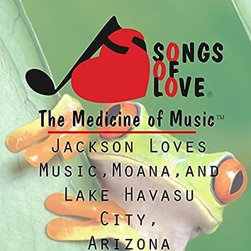 Jackson Loves Music, Moana, and Lake Havasu City, Arizona