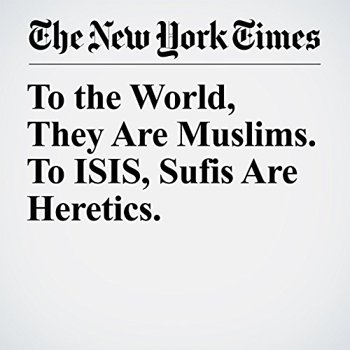 To the World, They Are Muslims. To ISIS, Sufis Are Heretics. copertina