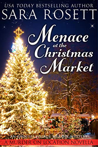 Menace at the Christmas Market: An English Village Murder Mystery (Murder on Location Book 5) by [Sara Rosett]