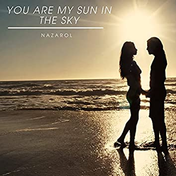 You are my sun in the sky