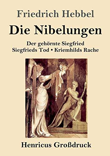 Die Nibelungen (Großdruck): Ein deutsches Trauerspiel in drei Abteilungen Der gehörnte Siegfried Siegfrieds Tod Kriemhilds Rache