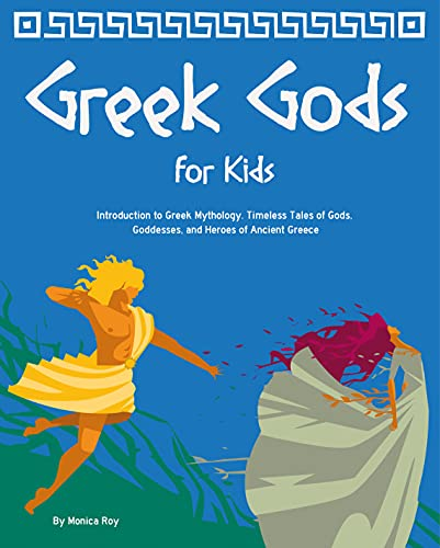 Greek Gods for Kids: Introduction to Greek Mythology for Children. Timeless Tales of Gods, Goddesses, and Heroes of Ancient Greece (Mythology for Kids and Teens Book 2)