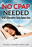 NO CPAP NEEDED: CPAP Alternative Sleep Apnea Cure