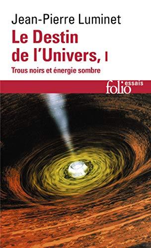 Le Destin de l'Univers (Tome 1): Trous noirs et énergie sombre