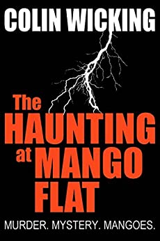[Colin Wicking]のThe Haunting At Mango Flat: Murder. Mystery. Mangoes. (English Edition)