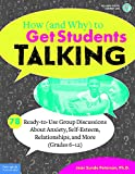 How (and Why) to Get Students Talking: 78 Ready-to-Use Group Discussions About Anxiety, Self-Esteem, Relationships, and More (Grades 6–12) (Free Spirit Professional™)