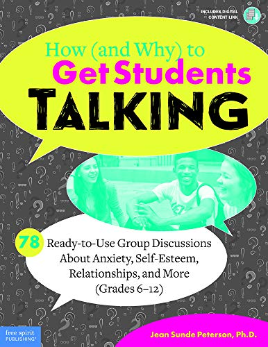 How (and Why) to Get Students Talking: 78 Ready-to-Use Group Discussions About Anxiety, Self-Esteem, Relationships, and More (Grades 6–12) (Free Spirit Professional)