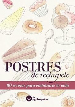 Postres de rechupete. 80 recetas para endulzarte la vida (Spanish Edition) by [Alfonso López Alonso, Jimena Catalina Gayo]