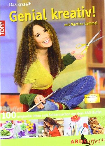 Genial kreativ! mit Martina Lammel: 100 originelle Sachen zum Selbermachen aus dem ARD-Buffet