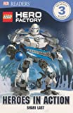 Lego Hero Factory: Heroes in Action (Lego Hero Factory: Dk Readers, Level 3)