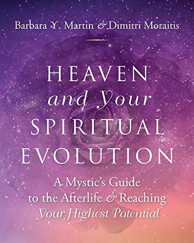 Heaven and Your Spiritual Evolution: A Mystic's Guide to the Afterlife and Reaching Your Highest Potential