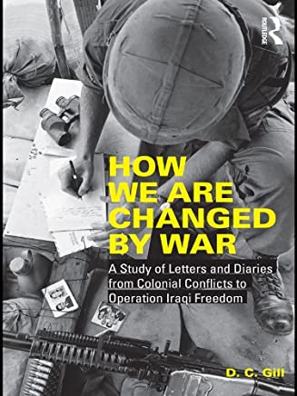 How We Are Changed by War: A Study of Letters and Diaries from Colonial Conflicts to Operation Iraqi Freedom (English Edition)