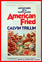 American Fried: Adventures of a Happy Eater 0394741722 Book Cover