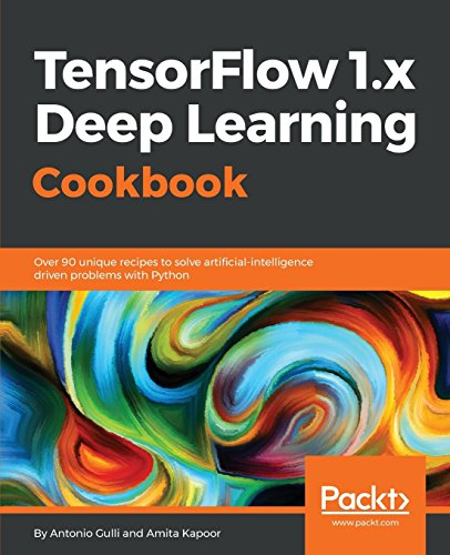 Price comparison product image TensorFlow 1.x Deep Learning Cookbook: Over 90 unique recipes to solve artificial-intelligence driven problems with Python