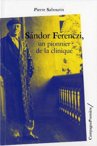Sandor Ferenczi, pionnier de la clinique: Un pionnier de la clinique
