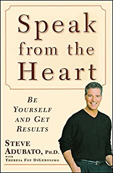 Speak from the Heart: Be Yourself and Get Results by [Steve Adubato, Theresa Foy DiGeronimo]