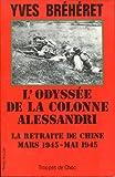 L'Odyssée de la colonne Alessandri - La retraite de Chine, mars 1945-mai 1945