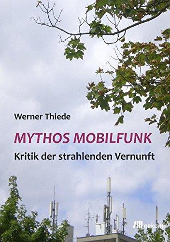 Mythos Mobilfunk: Kritik der strahlenden Vernunft