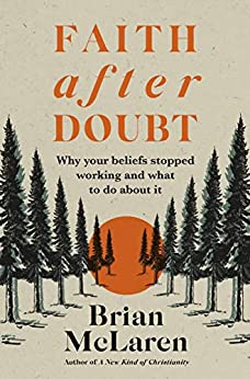 Faith after Doubt: Why Your Beliefs Stopped Working and What to Do About It by [Brian D. Mclaren]