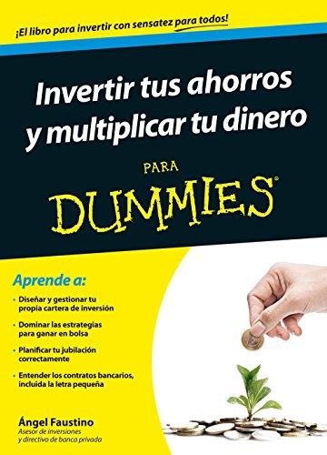 Invertir tus ahorros y multiplicar tu dinero para Dummies