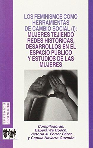 Los feminismos como herramientas de cambio social (I): mujeres tejiendo redes históricas, desarrollos en el espacio público y estudios de las mujeres (Treballs feministes)