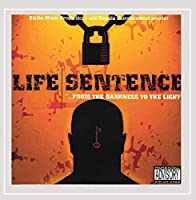 Life Sentence-from the Darkness to the Light