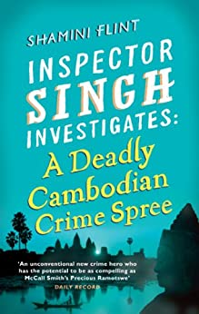 Inspector Singh Investigates: A Deadly Cambodian Crime Spree: Number 4 in series by [Shamini Flint]