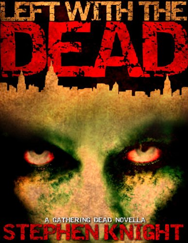 Left With The Dead (A 'Gathering Dead' Novella) (The Gathering Dead Book 2)