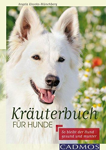 Kräuterbuch für Hunde: So bleibt der Hund gesund und munter (Ernährung und Gesundheit)