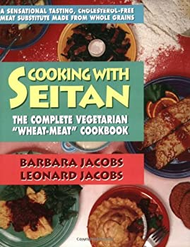 """Cooking with Seitan: The Complete Vegeterian """"Wheat-Meat"""" Cookbook"""