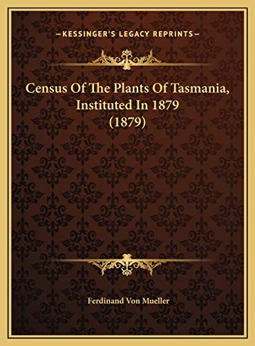 Census Of The Plants Of Tasmania, Instituted In 1879 (1879)