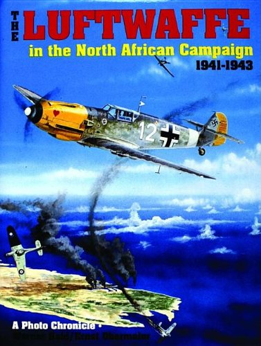 Held, W: Luftwaffe in the North African Campaign 1941-1943: A Photo Chronicle (Schiffer Military History)
